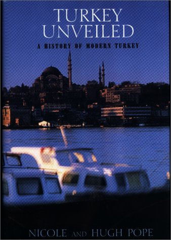 Turkey Unveiled: A History of Modern Tukey 9781585670963