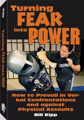Turning Fear Into Power: How to Prevail in Verbal Confrontations and Against Physical Assaults 9781581604887