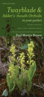 Twayblades and Adder's-Mouth Orchids in Your Pocket: A Guide to the Native Liparis, Listera, and Malaxis Species of the Continental United States and 9781587297014