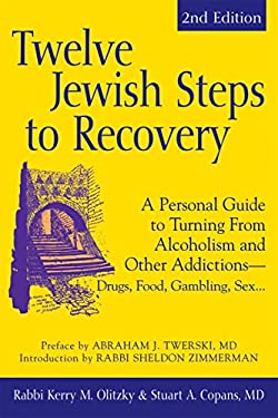 Twelve Jewish Steps to Recovery: A Personal Guide to Turning from Alcoholism and Other Addictions - Drugs, Food, Gambling, Sex... 9781580234092