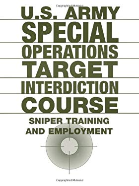 U.S. Army Special Operations Target Interdiction Course: Sniper Training and Employment 9781581600438