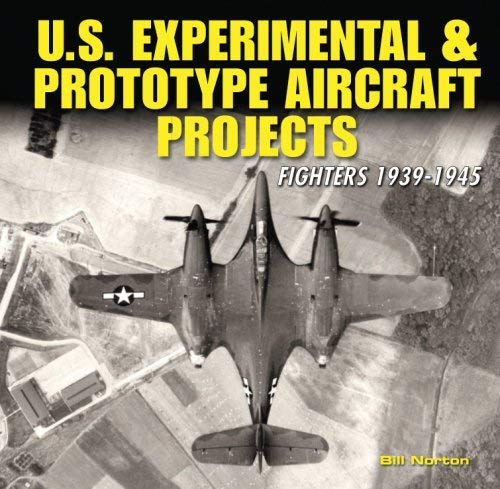 U.S. Experimental & Prototype Aircraft Projects: Fighters 1939-1945 9781580071093