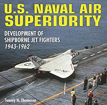 U.S. Naval Air Superiority: Delevelopment of Shipborne Jet Fighters 1943-1962 9781580071109