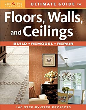 Ultimate Guide to Floors, Walls, and Ceilings: Build, Remodel, Repair 9781580113427