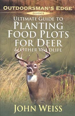 Ultimate Guide to Planting Food Plots for Deer & Other Wildlif E 9781580111898