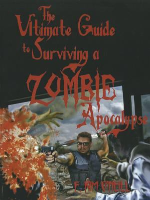 Ultimate Guide to Surviving a Zombie Apocalypse 9781581607437