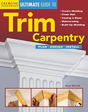 Ultimate Guide to Trim Carpentry: Plan, Design, Install 9781580112796