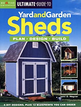 Ultimate Guide to Yard and Garden Sheds: Plan, Design, Build 9781580112802