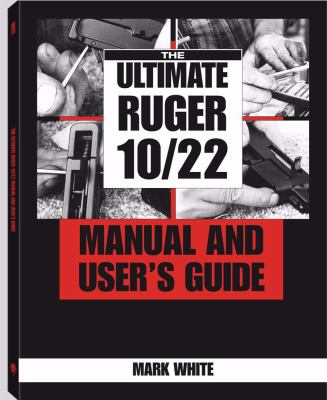 Ultimate Ruger 10/22 Manual and User's Guide 9781581600742