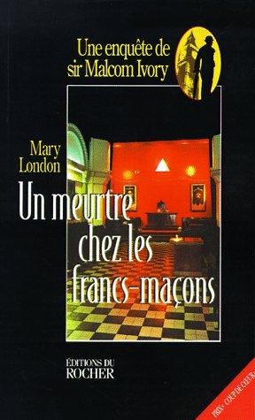 Un Meurtre Chez Les Francs-Macons 9781583481530