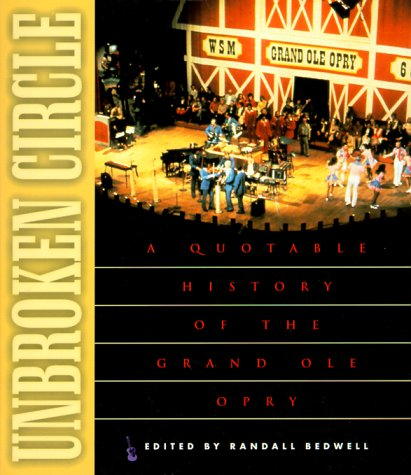 Unbroken Circle: A Quotable History of the Grand OLE Opry 9781581820140