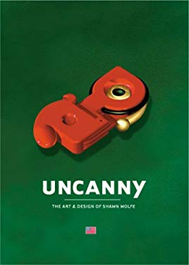 Uncanny: The Art & Design of Shawn Wolfe 9781584230915
