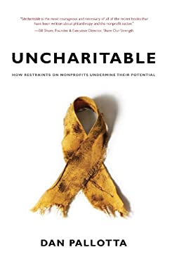 Uncharitable: How Restraints on Nonprofits Undermine Their Potential 9781584659556