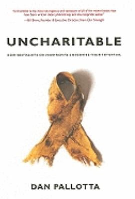 Uncharitable: How Restraints on Nonprofits Undermine Their Potential 9781584657231