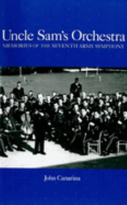 Uncle Sam's Orchestra: Memories of the Seventh Army Symphony 9781580460194