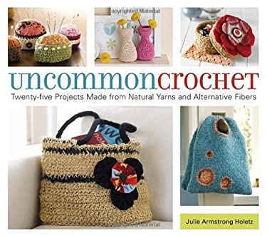 Uncommon Crochet: Twenty-Five Projects Made from Natural Yarns and Alternative Fibers 9781580088589