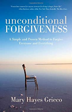 Unconditional Forgiveness: A Simple and Proven Method to Forgive Everyone and Everything 9781582702995