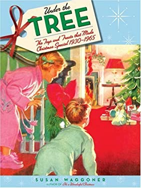 Under the Tree: The Toys and Treats That Made Christmas Special, 1930-1970 9781584796411