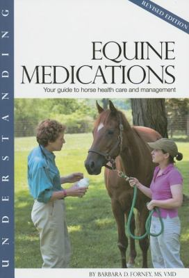 Understanding Equine Medications: Your Guide to Horse Health Care and Management 9781581501513