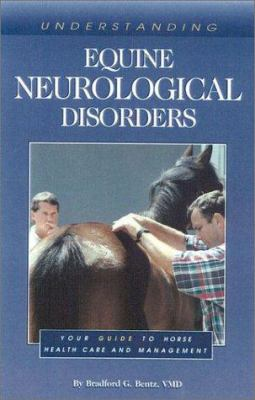 Understanding Equine Neurological Disorders: Your Guide to Horse Health Care and Management 9781581500622