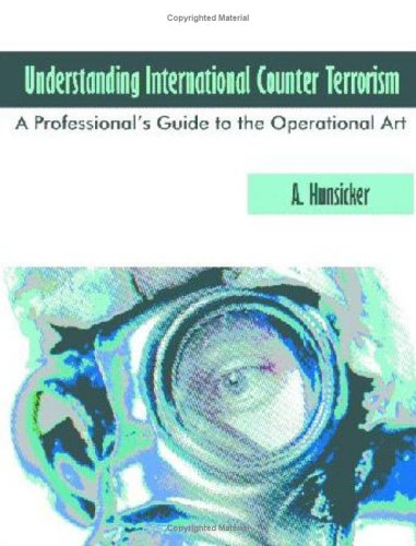 Understanding International Counter Terrorism: A Professional's Guide to the Operational Art 9781581129052