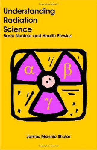 Understanding Radiation Science: Basic Nuclear and Health Physics 9781581129076