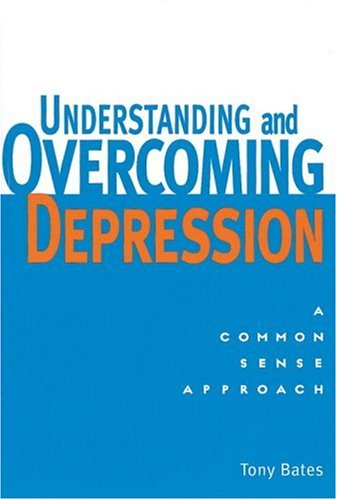 Understanding and Overcoming Depression: A Common Sense Approach 9781580910316