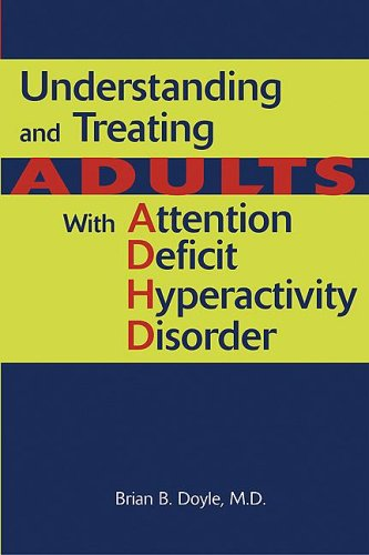 Understanding and Treating Adults with Attention Deficit Hyperactivity Disorder 9781585622214