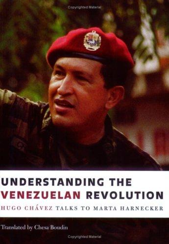 Understanding the Venezuelan Revolution: Hugo Chavez Talks to Marta Harnecker 9781583671276