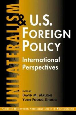 Unilateralism and U.S. Foreign Policy: International Perspectives 9781588261199