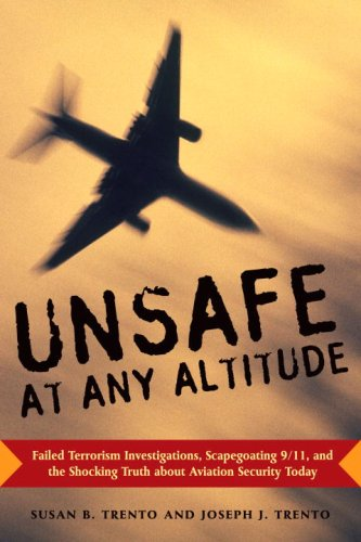 Unsafe at Any Altitude: Failed Terrorism Investigations, Scapegoating 9/11, and the Shocking Truth about Aviation Security Today 9781586421281