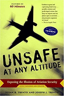 Unsafe at Any Altitude: Exposing the Illusion of Aviation Security 9781586421366