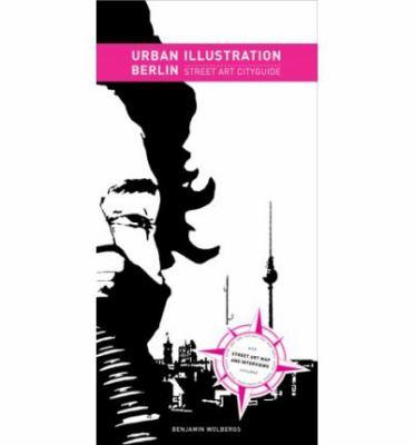 Urban Illustration Berlin: Street Art Cityguide [With Map] 9781584232919