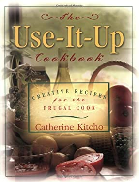 Use It Up Cookbook: Creative Recipes for the Frugal Cook 9781581823660