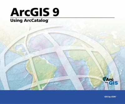 Using ArcCatalog: ArcGIS 9 9781589480995