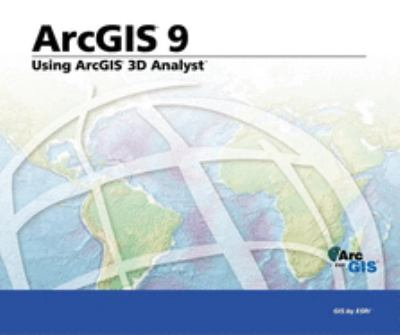 Using ArcGIS 3D Analyst: ArcGIS 9 9781589481046