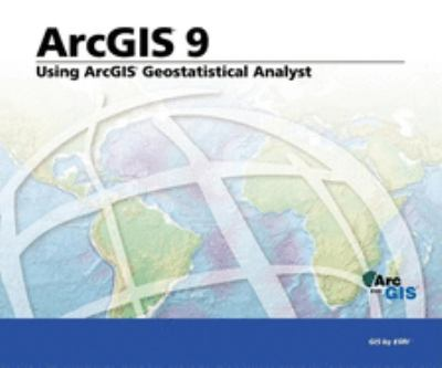 Using ArcGIS Geostatistical Analyst: ArcGIS 9 9781589481060