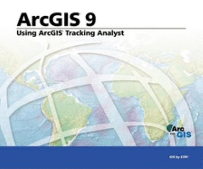 Using ArcGIS Tracking Analyst: ArcGIS 9 9781589481091