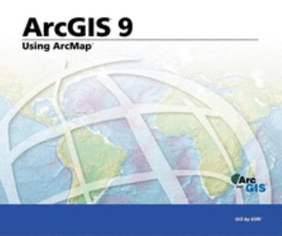 Using ArcMap: ArcGIS 9 9781589480988