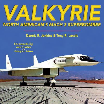 Valkyrie: North American's Mach 3 Superbomber 9781580071307