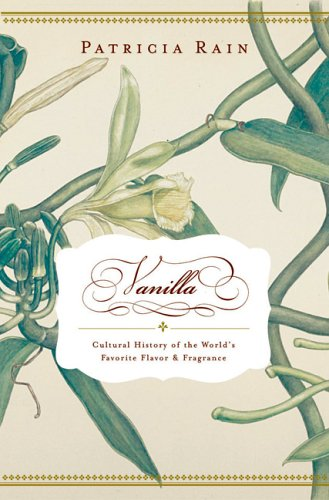 Vanilla: The Cultural History of the World's Favorite Flavor and Fragrance 9781585423637