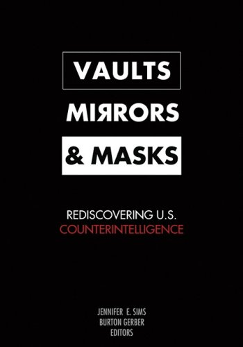 Vaults, Mirrors, and Masks: Rediscovering U.S. Counterintelligence 9781589012677