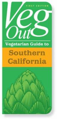 Veg Out: Vegetarian Guide to Southern California: Vegetarian Guide to Southern California [With Foldout Map]