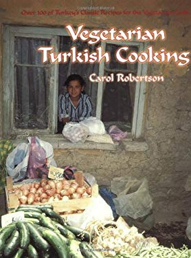 Vegetarian Turkish Cooking: Over 100 of Turkey's Classic Recipes for the Vegetarian Cook 9781583940389