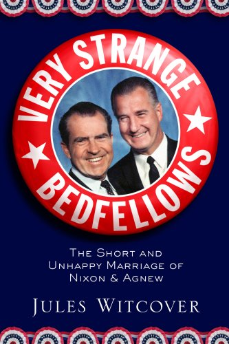 Very Strange Bedfellows: The Short and Unhappy Marriage of Richard Nixon and Spiro Agnew 9781586484705