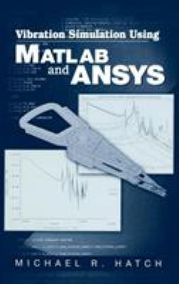 Vibration Simulation Using MATLAB and Ansys 9781584882053