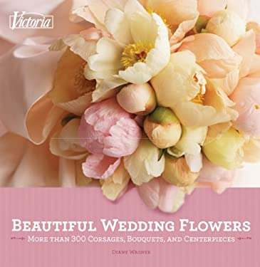 Victoria Beautiful Wedding Flowers: More Than 300 Corsages, Bouquets, and Centerpieces 9781588169877