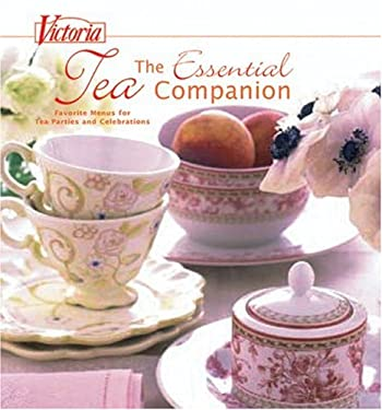 Victoria: The Essential Tea Companion: Favorite Menus for Tea Parties and Celebrations 9781588167217