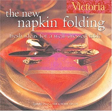 Victoria: The New Napkin Folding: Fresh Ideas for a Well-Dressed Table 9781588165688