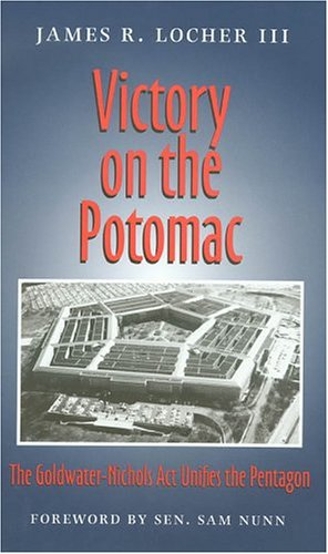 Victory on the Potomac: The Goldwater-Nichols ACT Unifies the Pentagon 9781585443987